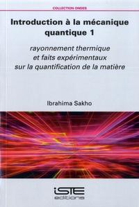 Ibrahima Sakho - Introduction à la mécanique quantique 1 - Rayonnement thermique et faits expérimentaux sur la quantification de la matière.