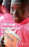 Ibrahima Signaté - L'Afrique condamnée à l'espoir.