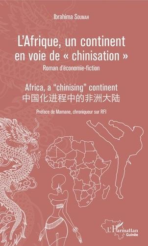 """Ibrahima Soumah - L'Afrique, un continent en voie de """"chinisation"""" - Roman d'économie-fiction."""