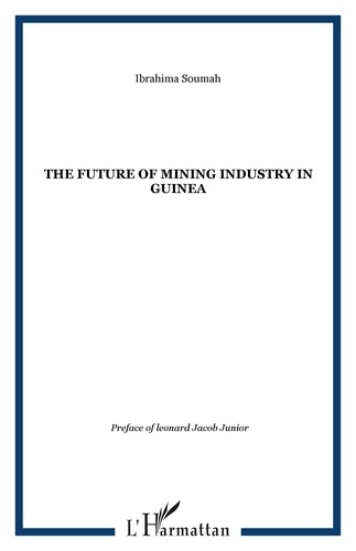 Ibrahima Soumah - The Future of Mining Industry in Guinea - Edition en anglais.