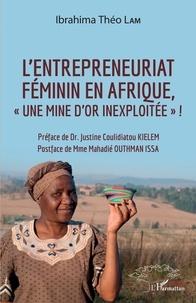 Lire des livres en ligne gratuitement sans téléchargement L'entrepreneuriat féminin en Afrique, une mine d'or inexploitée ! (French Edition) iBook MOBI
