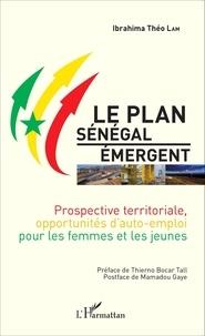 Ibrahima Théo Lam - Le plan Sénégal émergent - Prospective territoriale, opportunités d'auto-emploi pour les femmes et les jeunes.