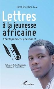 Ibrahima Théo Lam - Lettres à la jeunesse africaine - Développement personnel.
