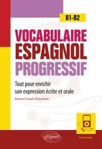 Ebooks download pdf gratuit Vocabulaire espagnol progressif  - Tout pour enrichir son expression écrite et orale en espagnol B1-B2 avec fichiers audio par Ibtissam Ouadi-Chouchane