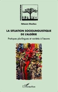 Ibtissem Chachou - La situation sociolinguistique de l'Algérie - Pratiques plurilingues et variétés à l'oeuvre.