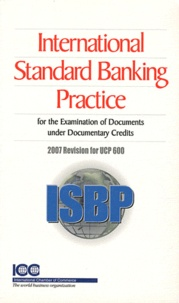 ICC - International Standard Banking Practice for the Examination of Documents under Documentary Credits - 2007 Revision for UCP 600.