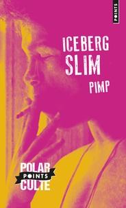 Iceberg Slim - Pimp - Mémoires d'un maquereau.