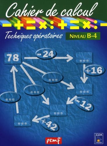 Cahier de calcul. Techniques opératoires niveau B-4