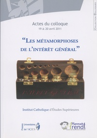 ICES - Les métamorphoses de l'intérêt général - Actes du colloque, 19 & 20 avril 2011.