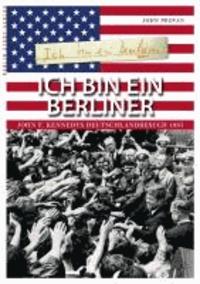 Ich bin ein Berliner - John F. Kennedys Deutschlandbesuch 1963.