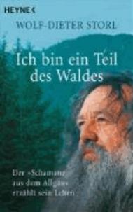 """Ich bin ein Teil des Waldes - Der """"Schamane aus dem Allgäu"""" erzählt sein Leben."""