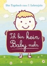 Ich bin kein Baby mehr - Das Tagebuch zum 2. Lebensjahr.