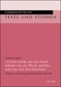 """""""Ich bin krank wie ein Hund, arbeite wie ein Pferd, und bin arm wie eine Kirchenmaus"""" - Heinrich Heines sprichwörtliche Sprache. Mit einem vollständigen Register der sprichwörtlichen und redensartlichen Belege im Werk des Autors."""