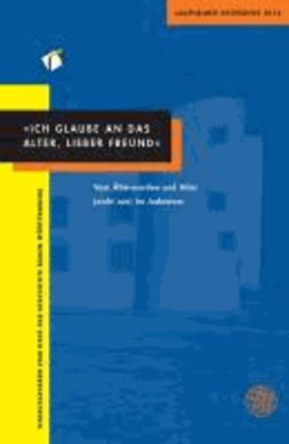 """""""Ich glaube an das Alter, lieber Freund"""" - Vom Älterwerden und Alter (nicht nur) im Judentum. Laupheimer Gespräche 2012."""