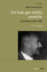 Ich hab gar nichts erreicht - Carl Dallago 1869-1949.