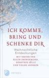 Ich komme, bring und schenke dir - Weihnachtliche Entdeckungen. Mit Texten von Eugen Drwermann, Dorothee Sölle und vielen anderen.