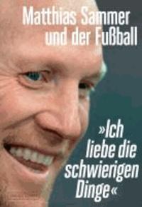 """""""Ich liebe die schwierigen Dinge"""" - Matthias Sammer und der Fußball."""
