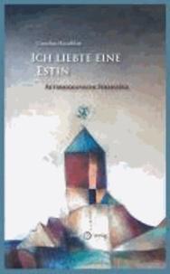 Ich liebte eine Estin - Autobiografische Streifzüge.