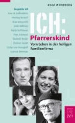 Ich: Pfarrerskind - Vom Leben in der heiligen Familienfirma.
