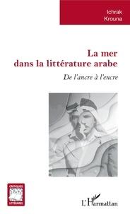 Ichrak Krouna - La mer dans la littérature arabe - De l'ancre à l'encre.