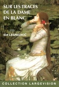 Ida Lespagnol - Sur les traces de la dame en blanc.