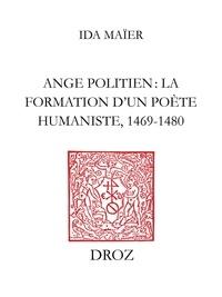 Ida Maïer - Ange Politien : la formation d'un poète humaniste, 1469-1480.