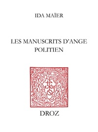 Ida Maïer - Les manuscrits d'Ange Politien - Catalogue descriptif, avec dix-neuf documents inédits en appendice.