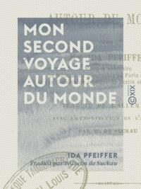 Ida Pfeiffer et Wilhelm de Suckau - Mon second voyage autour du monde.