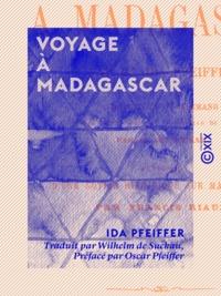 Ida Pfeiffer et François-Marie Riaux - Voyage à Madagascar.