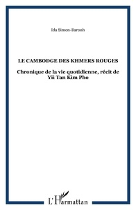 Ida Simon-Barouh - Le Cambodge des Khmers rouges - Chronique de la vie quotidienne, récit de Yii Tan Kim Pho.