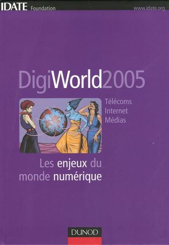 IDATE - DigiWorld 2005 - Les enjeux du monde numérique.