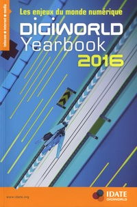IDATE - DigiWorld Yearbook - Les enjeux du monde numérique.