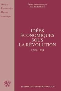 Jean-Michel Servet - Idées économiques sous la Révolution - 1789-1794.