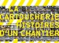 Idelette Drogue-Chazalet - La cartoucherie - Histoire d'un chantier.