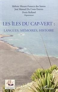 Idelette Muzart-Fonseca dos Santos et José Manuel Da Costa Esteves - Les îles du Cap-Vert - Langues, mémoires, histoire.