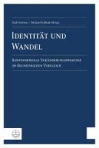Identität und Wandel - Konfessionelle Veränderungsprozesse im ökumenischen Vergleich.