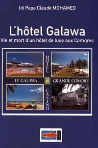Idi Papa Claude Mohamed - L'hôtel Galawa - Vie et mort d'un hôtel de luxe aux Comores.