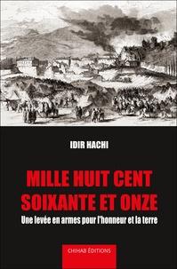 Idir Hachi - Mille huit cent soixante et onze - Une levée en armes pour l'honneur et la terre.