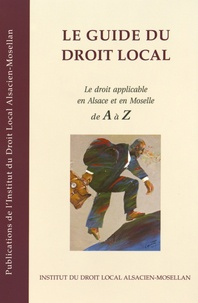 IDL - Le guide du droit local - Le droit applicable en Alsace et en Moselle de A à Z.