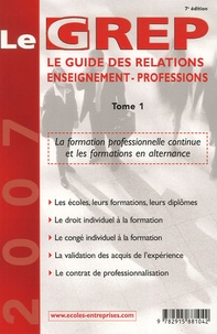 IDP - Le GREP - Le guide des relations enseignement-professions Tome 1.