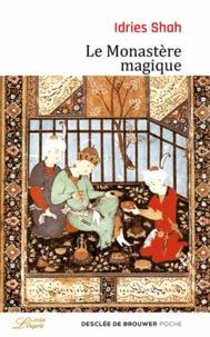 Idries Shah - Le Monastère magique - Philosophie pratique et analogique du Moyen-Orient et d'Asie centrale.