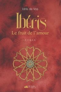 Idrîs de Vos - Ibéris - Le fruit de l'amour.