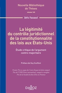La légitimité du contrôle juridictionnel de la constitutionnalité des lois aux Etats-Unis- Etude critique de l'argument contre-majoritaire - Idris Fassassi |