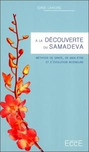 A la découverte du Samadeva- Méthode de santé, de bien-être et d'évolution intérieure - Idris Lahore |