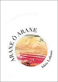 Idris Lahore - Arane ô Arane - Le Chant de l'Eternité.