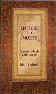 Idris Lahore - Lecture aux morts - Guide de la vie après la mort.