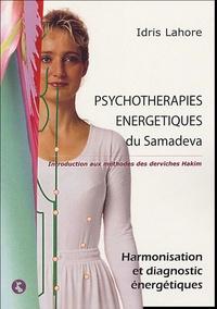 Idris Lahore - Psychothérapies Energétiques du Samaveda - Introduction aux méthodes des derviches Hakim, Tome 1, Harmonisation et diagnostic énergétiques.