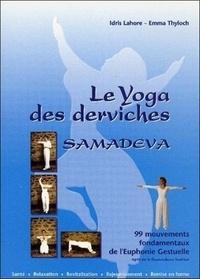Idris Lahore et Emma Thyloch - Samadeva, le yoga des derviches - 99 mouvements fondamentaux de l'euphonie gestuelle.