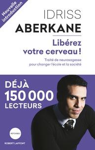 Idriss Aberkane - Libérez votre cerveau ! - Traité de neurosagesse pour changer l'école et la société.