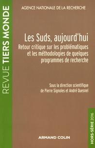 Pierre Signoles et André Quesnel - Revue Tiers Monde Hors-série 2016 : Les Suds, aujourd'hui - Retour critique sur les problématiques et les méthodologies de quelques programmes de recherche.